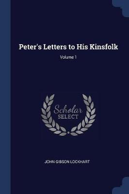 Peter's Letters to His Kinsfolk; Volume 1