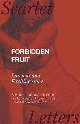 Forbidden Fruit - Luscious and Exciting story; and More Forbidden Fruit or Master Percy's Progress in and Beyond the Domestic Circle