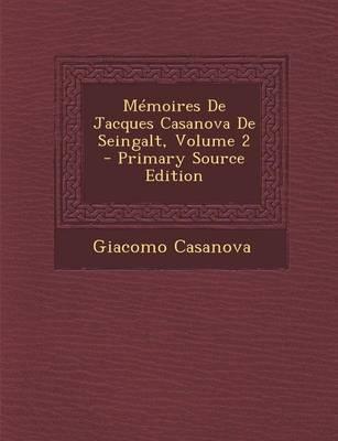 Memoires de Jacques Casanova de Seingalt, Volume 2 - Primary Source Edition