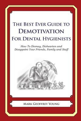 The Best Ever Guide to Demotivation for Dental Hygienists