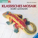 Klassisches Mosaik selbst gestalten. Entwürfe und Projekte angeregt von Mosaiken aus 6000 Jahren.