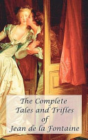 The Complete Tales and Trifles of Jean de la Fontaine