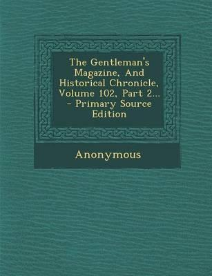 The Gentleman's Magazine, and Historical Chronicle, Volume 102, Part 2... - Primary Source Edition