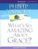 What's So Amazing About Grace?: Leader's Guide