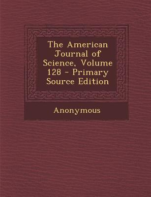The American Journal of Science, Volume 128