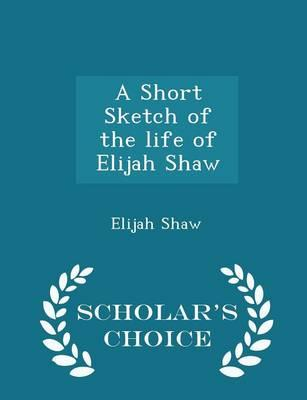 A Short Sketch of the Life of Elijah Shaw - Scholar's Choice Edition