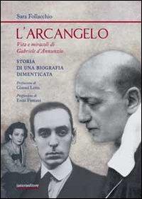 L'arcangelo. Vita e miracoli di Gabriele D'Annunzio. Storia di una biografia dimenticata