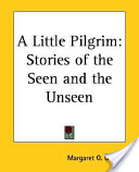 A Little Pilgrim: Stories of the Seen and the Unseen