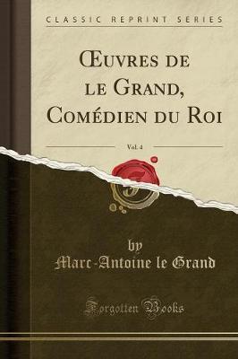 OEuvres de le Grand, Comédien du Roi, Vol. 4 (Classic Reprint)