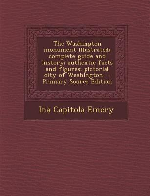 The Washington Monument Illustrated; Complete Guide and History; Authentic Facts and Figures; Pictorial City of Washington