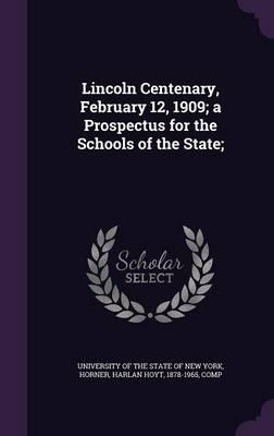 Lincoln Centenary, February 12, 1909; A Prospectus for the Schools of the State;