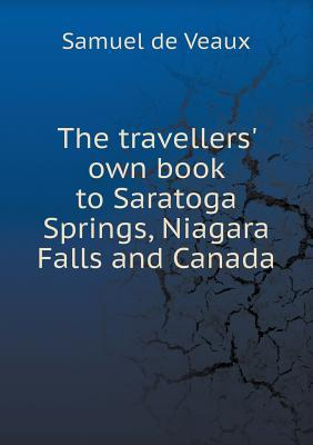 The Travellers' Own Book to Saratoga Springs, Niagara Falls and Canada