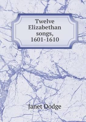 Twelve Elizabethan Songs, 1601-1610