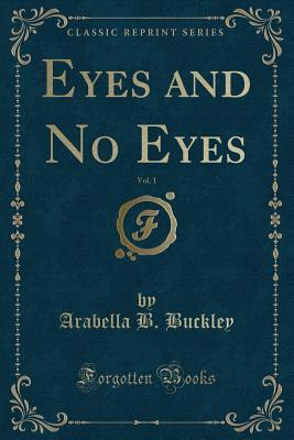 Eyes and No Eyes, Vol. 1 (Classic Reprint)