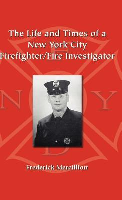The Life And Times of a New York City Firefighter/fire Investigator