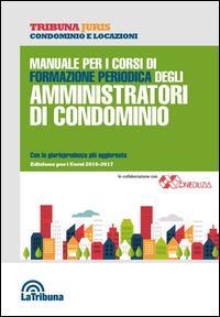 Manuale per i corsi di formazione periodica degli amministratori di condominio. Con la giurisprudenza più aggiornata