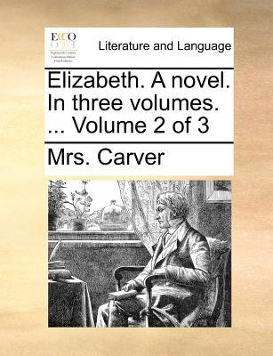 Elizabeth. a Novel. in Three Volumes. ... Volume 2 of 3