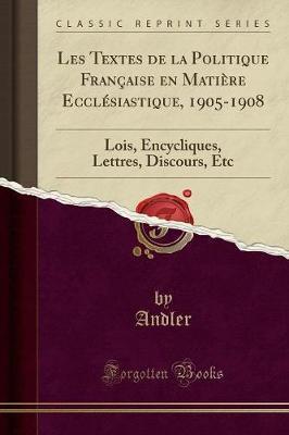 Les Textes de la Politique Française en Matière Ecclésiastique, 1905-1908