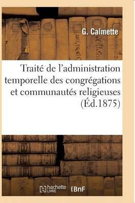Traite de l'Administration Temporelle des Congregations et Communautés Religieuses