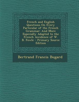 French and English Questions on Every Particular of the French Grammar