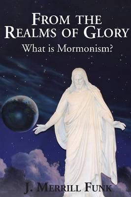 From the Realms of Glory, What Is Mormonism