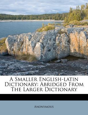 A Smaller English-Latin Dictionary