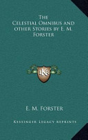 The Celestial Omnibus and Other Stories by E M Forster