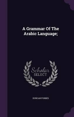 A Grammar of the Arabic Language;