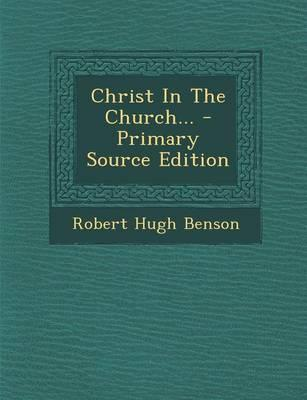 Christ in the Church... - Primary Source Edition
