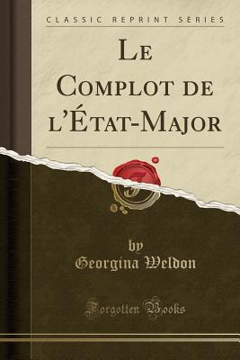 Le Complot de l'État-Major (Classic Reprint)