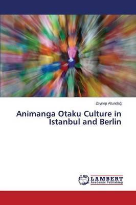 Animanga Otaku Culture in Istanbul and Berlin