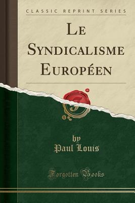 Le Syndicalisme Européen (Classic Reprint)