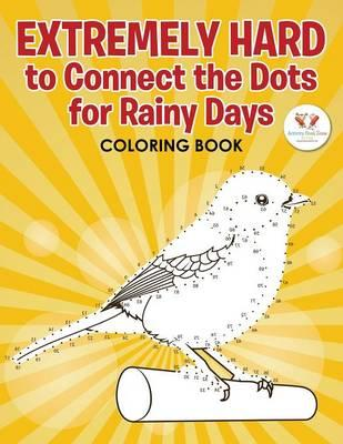 Extremely Hard to Connect the Dots for Rainy Days Activity Book