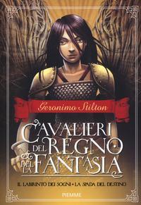 Il labirinto dei sogni-La spada del destino. Cavalieri del Regno della fantasia