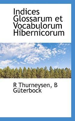 Indices Glossarum Et Vocabulorum Hibernicorum