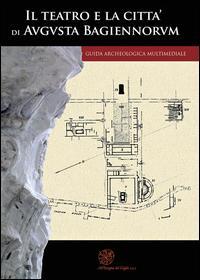 Il teatro e la città di Augusta Bagiennorum. Guida archeologica multimediale. Con DVD video