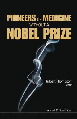 Pioneers of Medicine Without a Nobel Prize