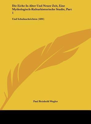 Die Eiche in Alter Und Neuer Zeit, Eine Mythologisch-Kulturhistorische Studie, Part 1