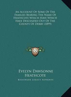 An  Account of Some of the Families Bearing the Name of Heathan Account of Some of the Families Bearing the Name of Heathcote Which Have Which Have De