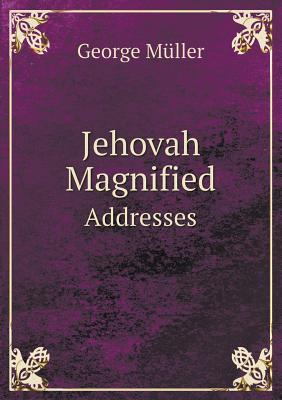 Jehovah Magnified Addresses