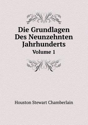 Die Grundlagen Des Neunzehnten Jahrhunderts Volume 1