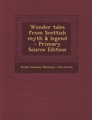 Wonder Tales from Scottish Myth & Legend - Primary Source Edition