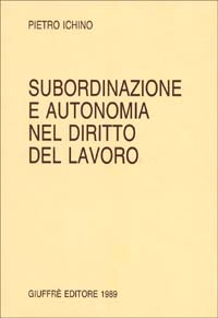 Subordinazione e autonomia nel diritto del lavoro