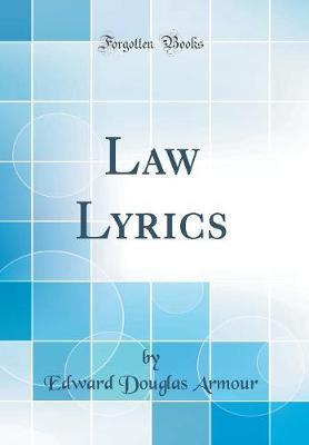 Law Lyrics (Classic Reprint)