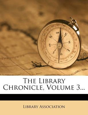 The Library Chronicle, Volume 3...