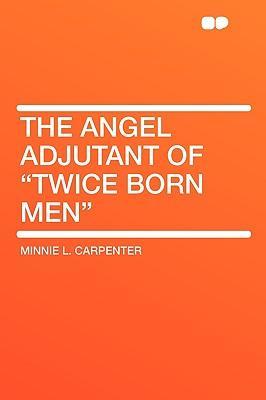 The Angel Adjutant of Twice Born Men