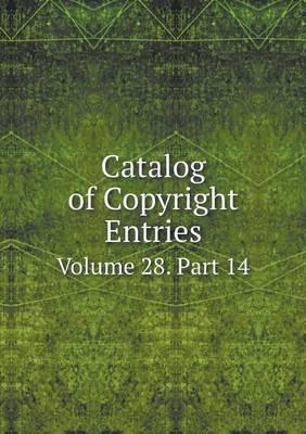 Catalog of Copyright Entries Volume 28. Part 14