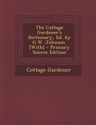 The Cottage Gardener's Dictionary, Ed. by G.W. Johnson. [With]