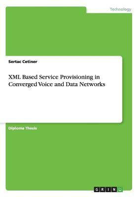 XML Based Service Provisioning in Converged Voice and Data Networks