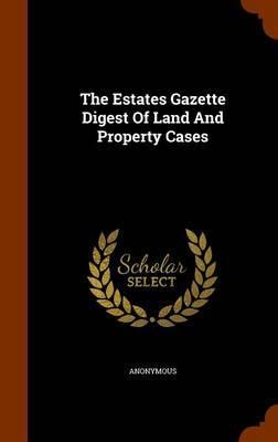 The Estates Gazette Digest of Land and Property Cases